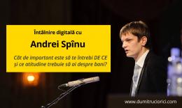 Ce atitudine trebuie să avem despre bani și răspunsul la întrebarea DE CE, cu Andrei Spînu