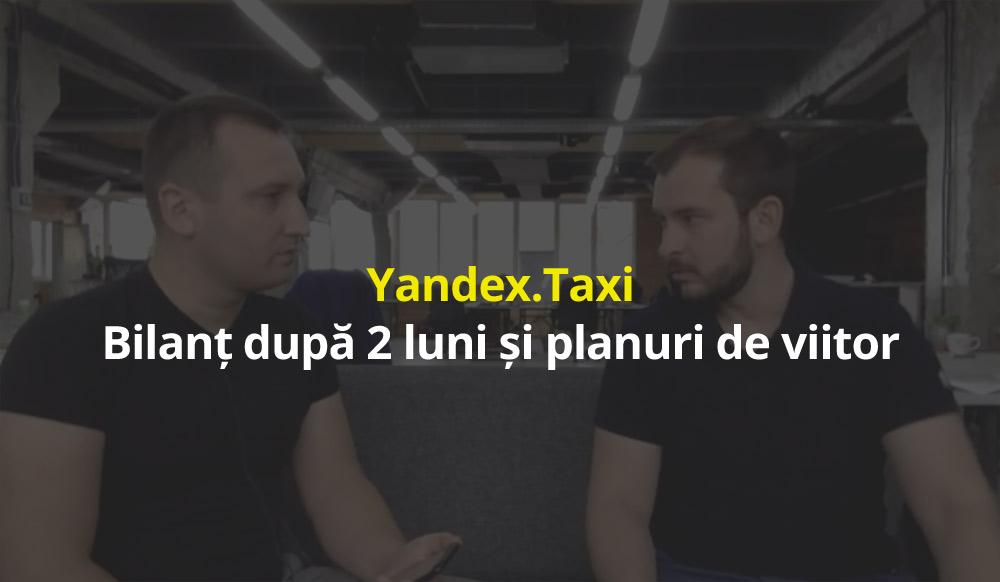 (video) Yandex.Taxi în Moldova: Bilanțul după 2 luni, plata cu cardul și mașinile premium