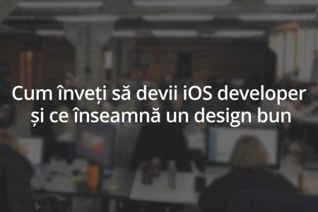 Cum înveți să devii iOS developer și ce înseamnă un design bun